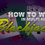 How To Win in Multi-Hand Blackjack
